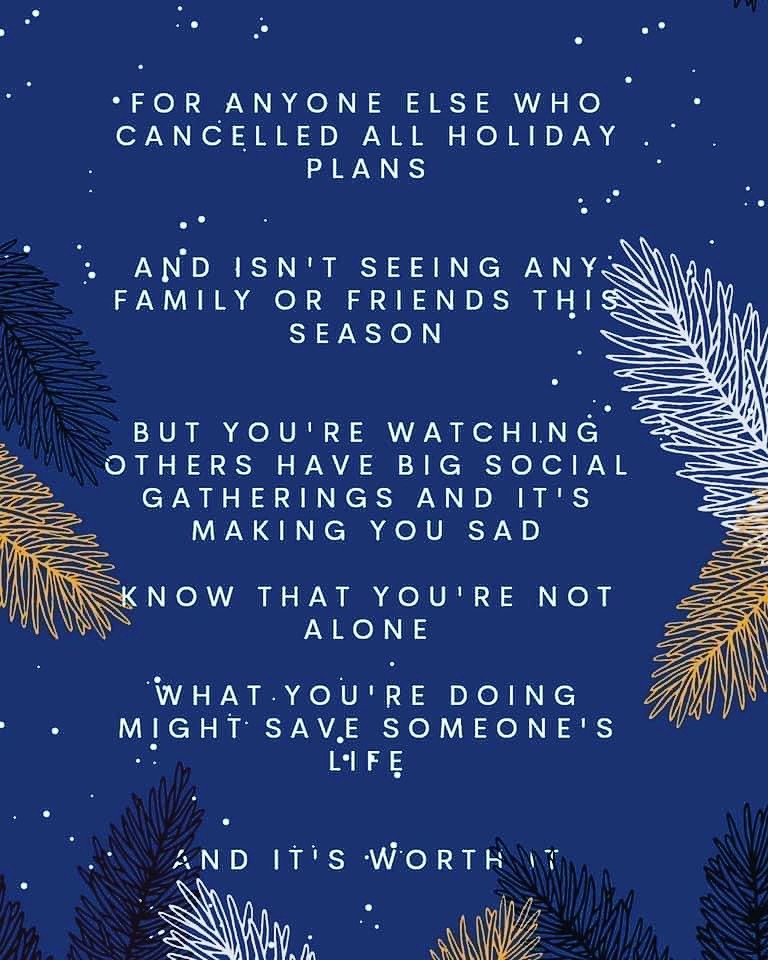 """""""For anyone else who cancelled all holiday plans, and isn't seeing any family or friends this season... But you're watching others have big social gatherings and it's making you sad... Know that you're not alone. What you're doing may save someone's life. And it's worth it."""""""